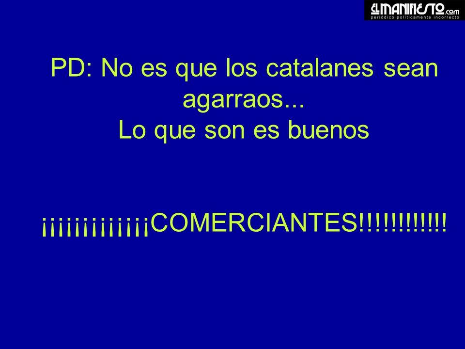 PD: No es que los catalanes sean agarraos...