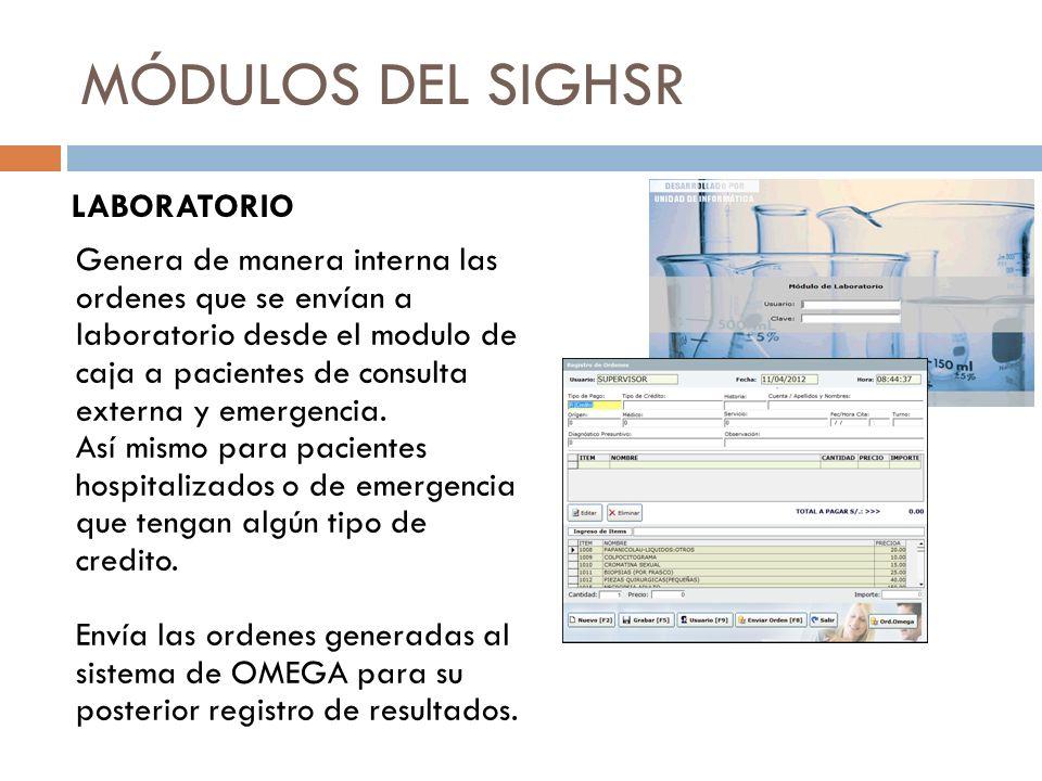 MÓDULOS DEL SIGHSR LABORATORIO Genera de manera interna las ordenes que se envían a laboratorio desde el modulo de caja a pacientes de consulta extern