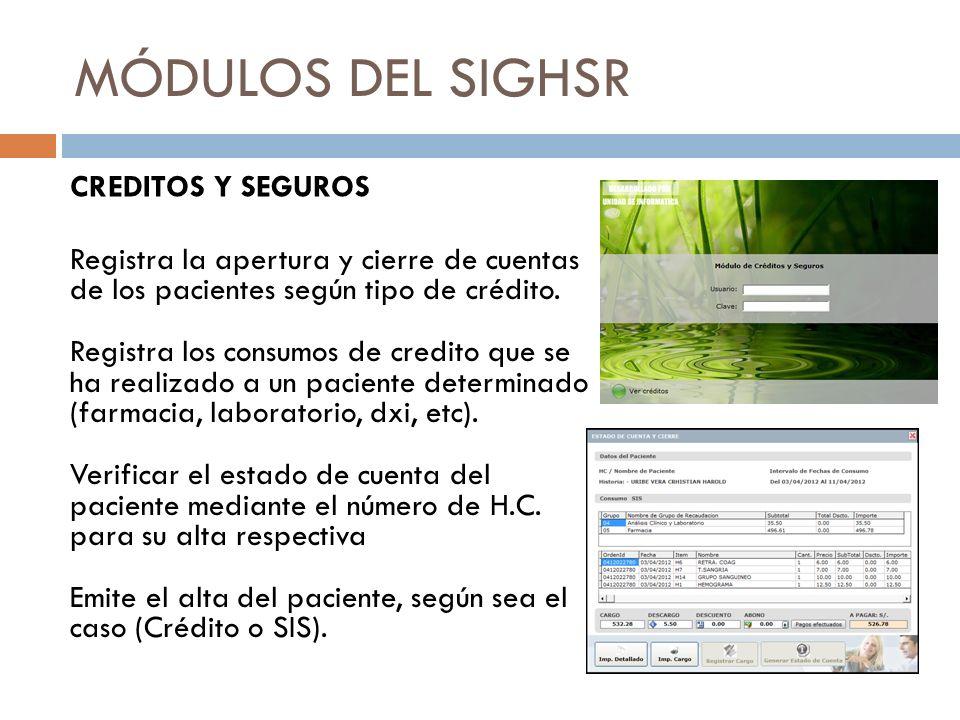 MÓDULOS DEL SIGHSR CREDITOS Y SEGUROS Registra la apertura y cierre de cuentas de los pacientes según tipo de crédito. Registra los consumos de credit