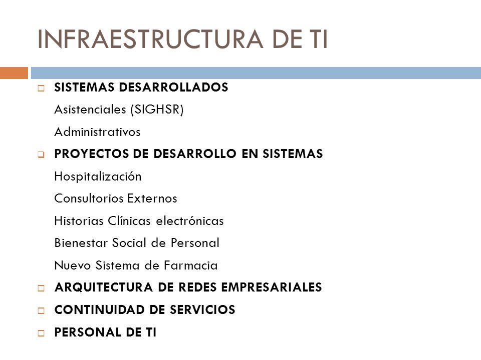 INFRAESTRUCTURA DE TI SISTEMAS DESARROLLADOS Asistenciales (SIGHSR) Administrativos PROYECTOS DE DESARROLLO EN SISTEMAS Hospitalización Consultorios E