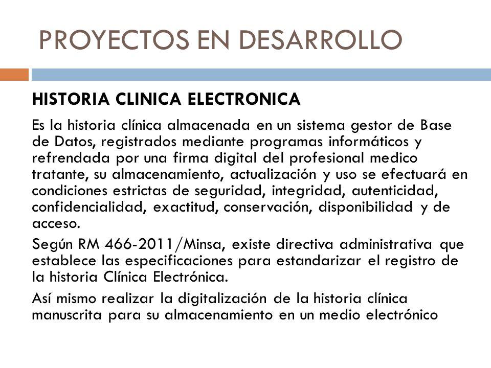 PROYECTOS EN DESARROLLO Es la historia clínica almacenada en un sistema gestor de Base de Datos, registrados mediante programas informáticos y refrend