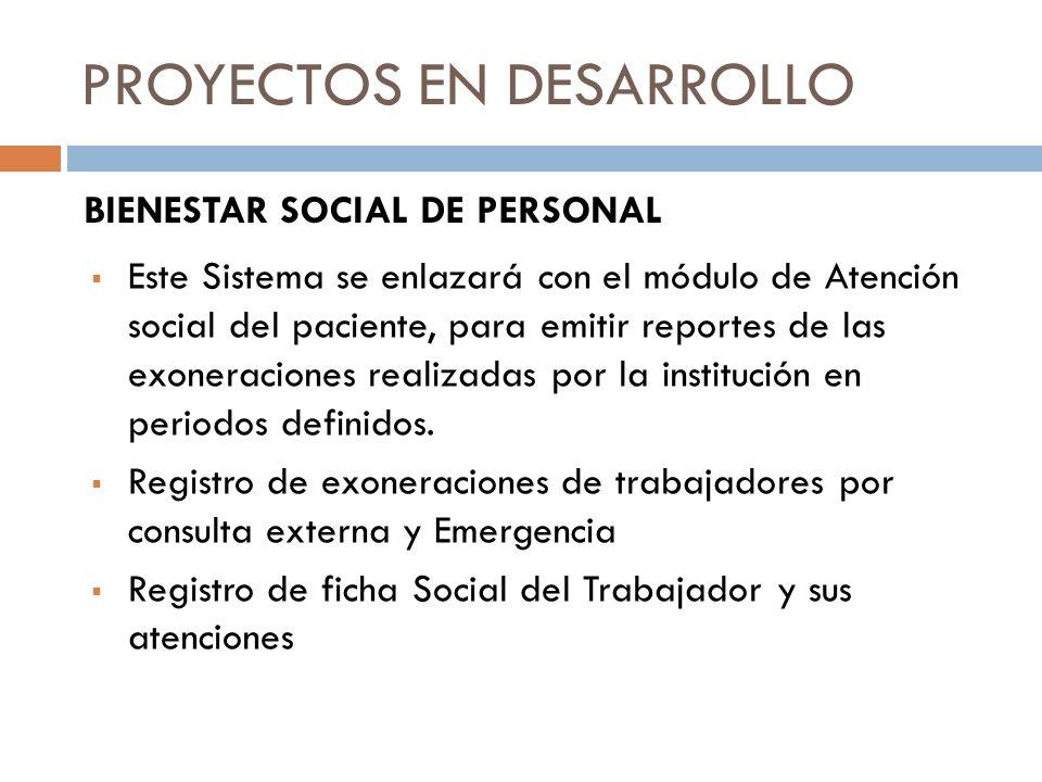 PROYECTOS EN DESARROLLO Este Sistema se enlazará con el módulo de Atención social del paciente, para emitir reportes de las exoneraciones realizadas p
