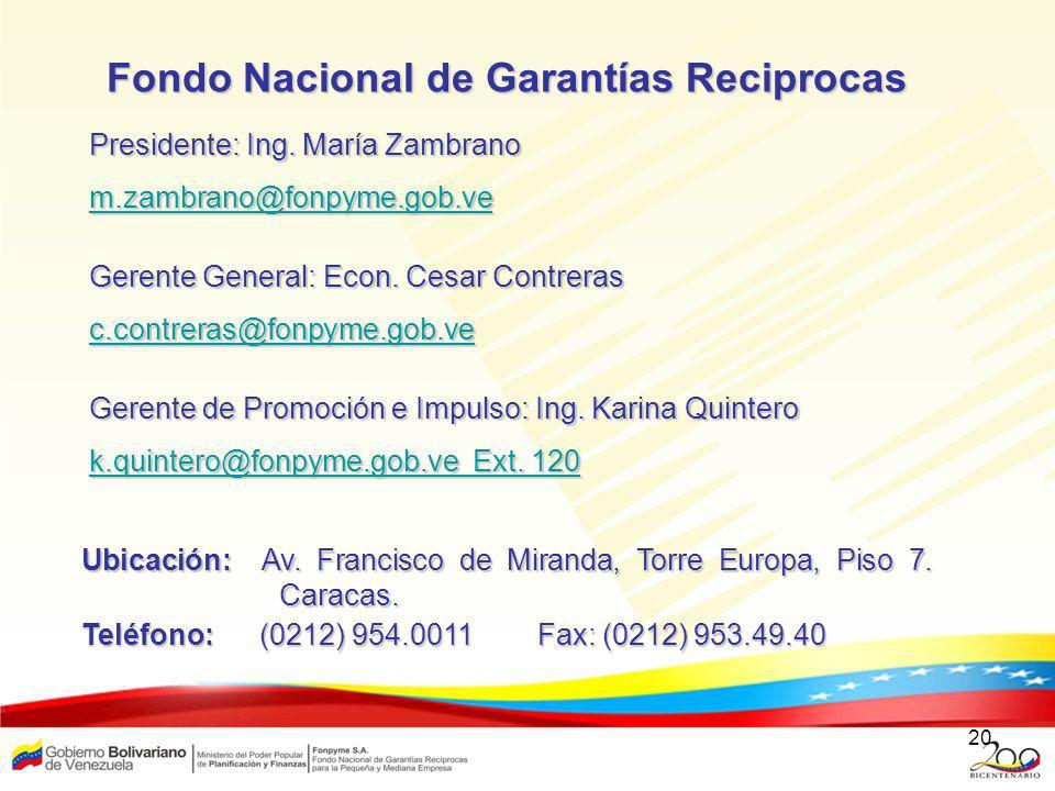 20 Presidente: Ing. María Zambrano m.zambrano@fonpyme.gob.ve.zambrano@fonpyme.gob.ve Gerente General: Econ. Cesar Contreras c.contreras@fonpyme.gob.ve