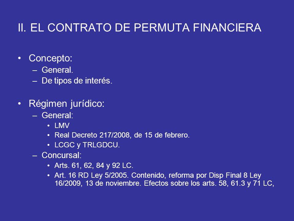 II. EL CONTRATO DE PERMUTA FINANCIERA Concepto: –General. –De tipos de interés. Régimen jurídico: –General: LMV Real Decreto 217/2008, de 15 de febrer