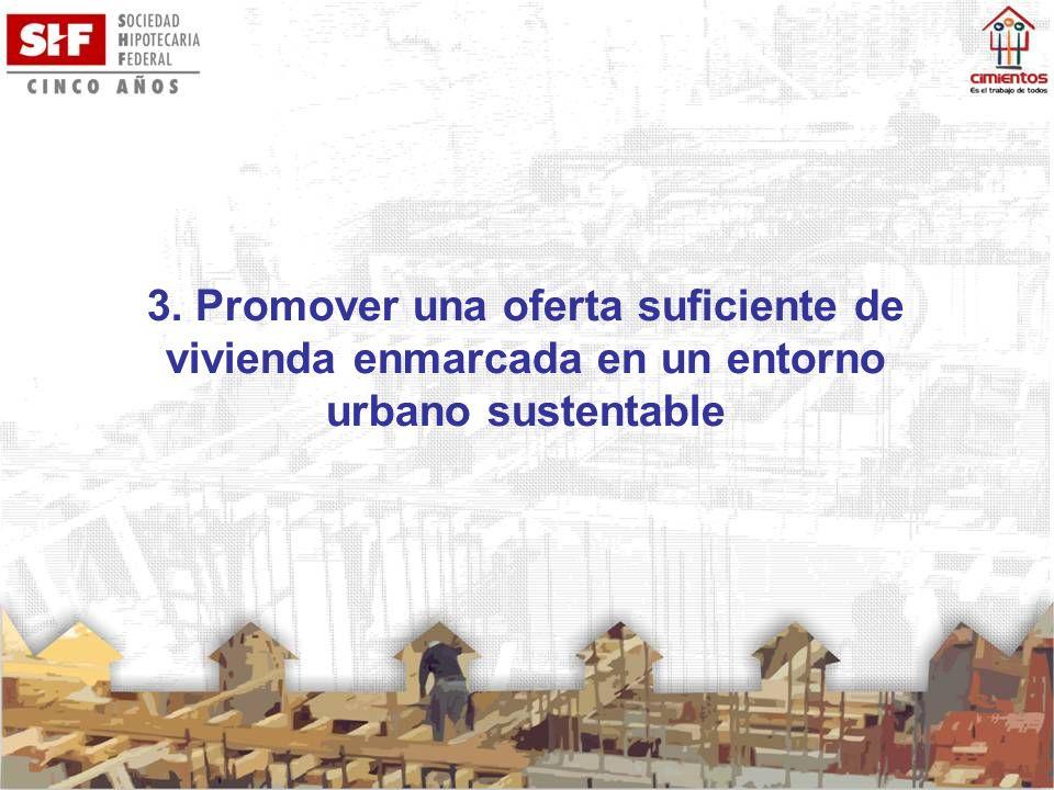 3. Promover una oferta suficiente de vivienda enmarcada en un entorno urbano sustentable