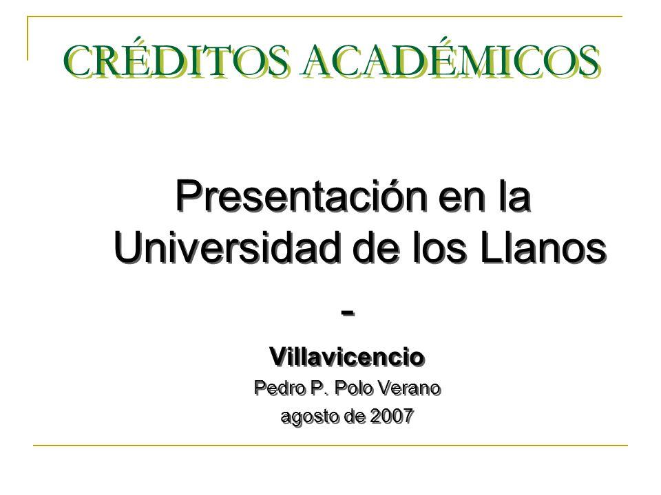 CRÉDITOS ACADÉMICOS Presentación en la Universidad de los Llanos - Villavicencio Pedro P.