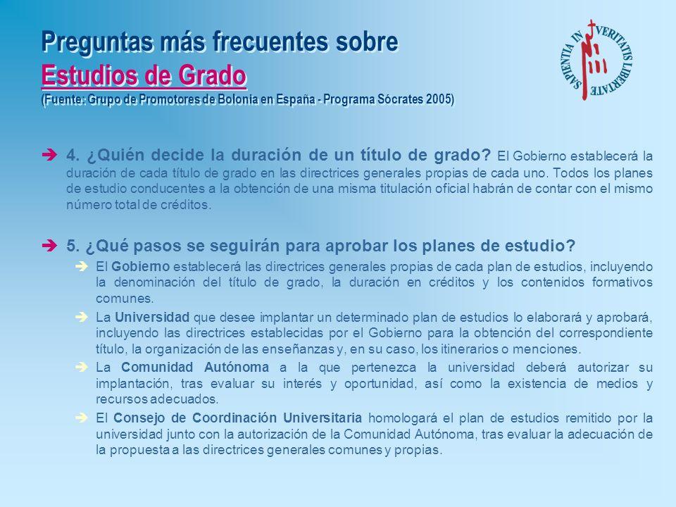 Preguntas más frecuentes sobre Estudios de Grado (Fuente: Grupo de Promotores de Bolonia en España - Programa Sócrates 2005) è1. ¿Quién puede establec