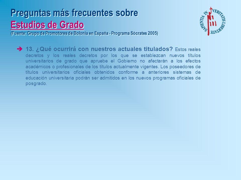 Preguntas más frecuentes sobre Estudios de Grado (Fuente: Grupo de Promotores de Bolonia en España - Programa Sócrates 2005) è11. ¿Cuando van a entrar