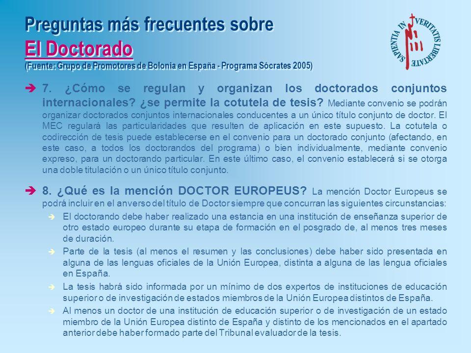 Preguntas más frecuentes sobre El Doctorado (Fuente: Grupo de Promotores de Bolonia en España - Programa Sócrates 2005) è5. ¿Qué requisitos debe cumpl
