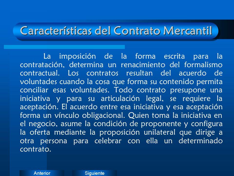 SiguienteAnterior Características del Contrato Mercantil La imposición de la forma escrita para la contratación, determina un renacimiento del formali