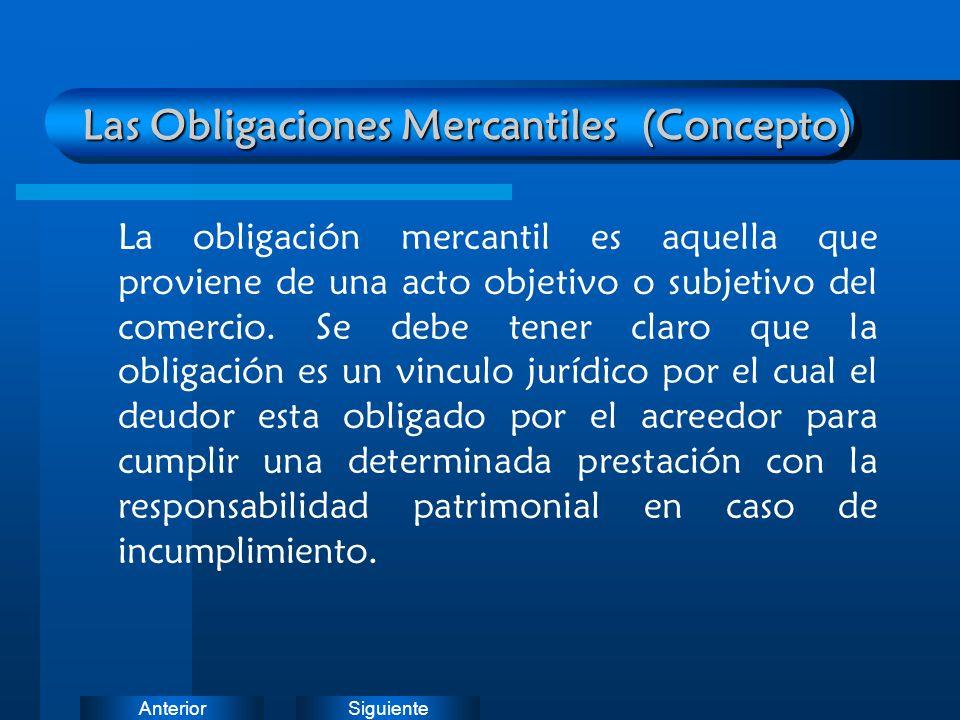 SiguienteAnterior Las Obligaciones Mercantiles (Concepto) La obligación mercantil es aquella que proviene de una acto objetivo o subjetivo del comerci