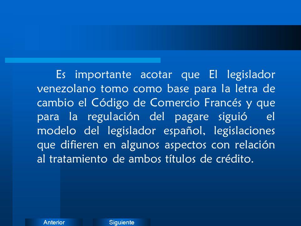 SiguienteAnterior Es importante acotar que El legislador venezolano tomo como base para la letra de cambio el Código de Comercio Francés y que para la