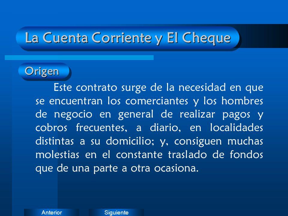 SiguienteAnterior La Cuenta Corriente y El Cheque Origen Este contrato surge de la necesidad en que se encuentran los comerciantes y los hombres de ne