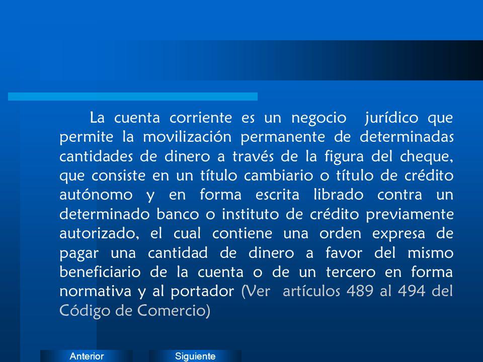 SiguienteAnterior La cuenta corriente es un negocio jurídico que permite la movilización permanente de determinadas cantidades de dinero a través de l