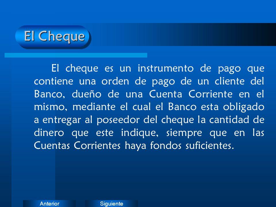 SiguienteAnterior El Cheque El cheque es un instrumento de pago que contiene una orden de pago de un cliente del Banco, dueño de una Cuenta Corriente