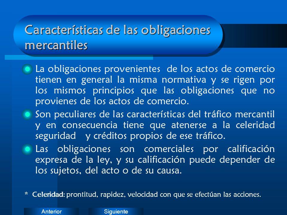 SiguienteAnterior Características de las obligaciones mercantiles La obligaciones provenientes de los actos de comercio tienen en general la misma nor
