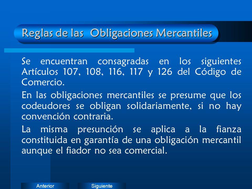 SiguienteAnterior Reglas de las Obligaciones Mercantiles Se encuentran consagradas en los siguientes Artículos 107, 108, 116, 117 y 126 del Código de