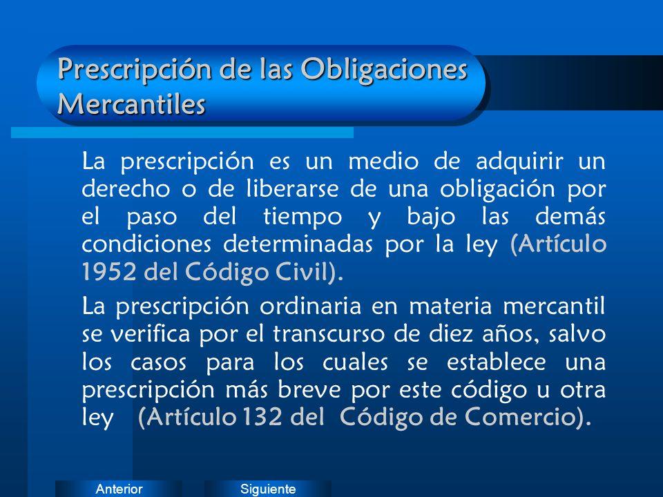 SiguienteAnterior Prescripción de las Obligaciones Mercantiles La prescripción es un medio de adquirir un derecho o de liberarse de una obligación por