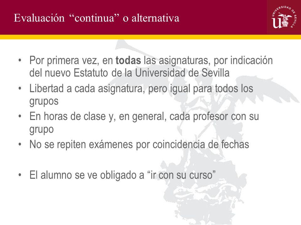 Evaluación continua o alternativa Por primera vez, en todas las asignaturas, por indicación del nuevo Estatuto de la Universidad de Sevilla Libertad a