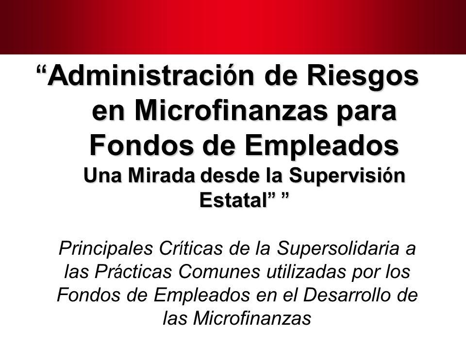 3 Administraci ó n de Riesgos en Microfinanzas para Fondos de Empleados Una Mirada desde la Supervisi ó n Estatal Administraci ó n de Riesgos en Micro