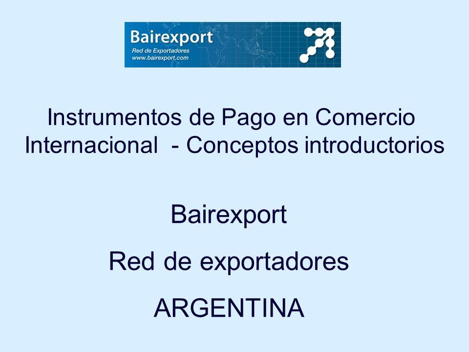 Instrumentos de Pago en Comercio Internacional - Conceptos introductorios Bairexport Red de exportadores ARGENTINA