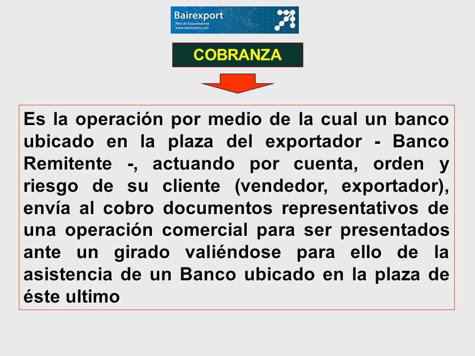 Es la operación por medio de la cual un banco ubicado en la plaza del exportador - Banco Remitente -, actuando por cuenta, orden y riesgo de su client