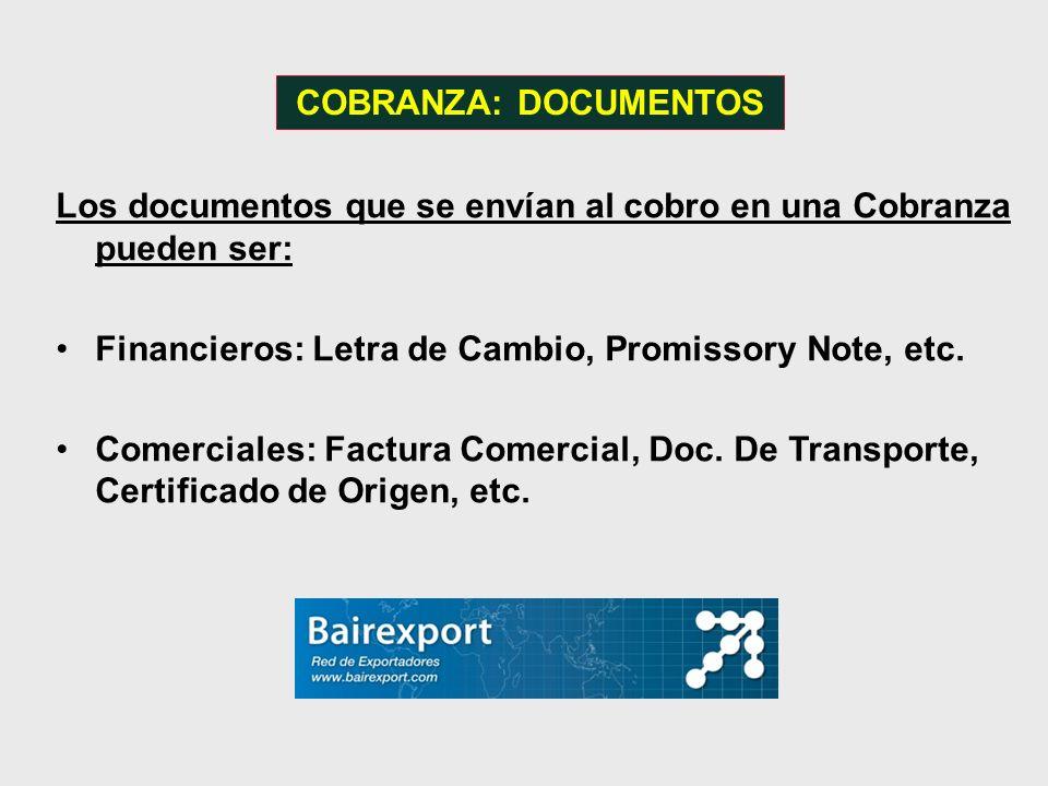 COBRANZA: DOCUMENTOS Los documentos que se envían al cobro en una Cobranza pueden ser: Financieros: Letra de Cambio, Promissory Note, etc. Comerciales