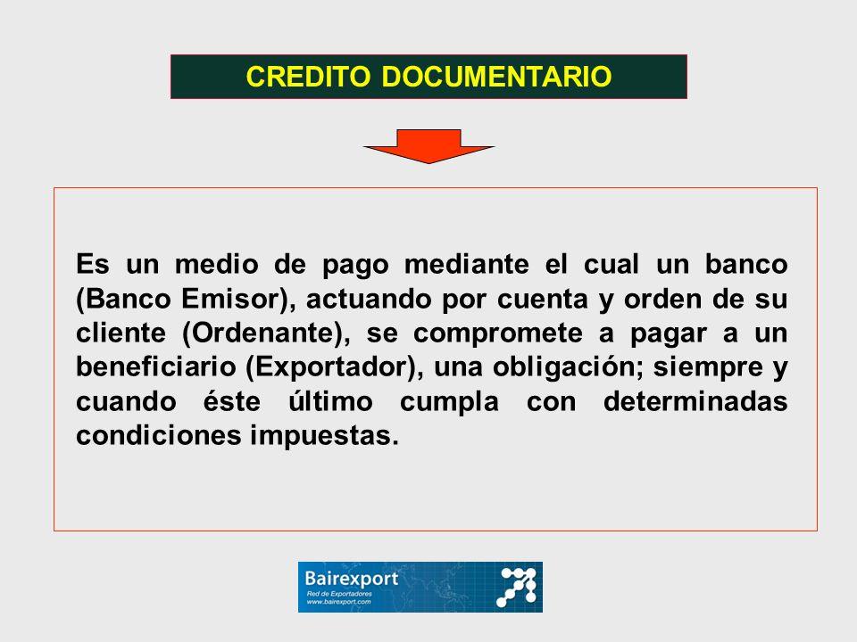 CREDITO DOCUMENTARIO Es un medio de pago mediante el cual un banco (Banco Emisor), actuando por cuenta y orden de su cliente (Ordenante), se compromet