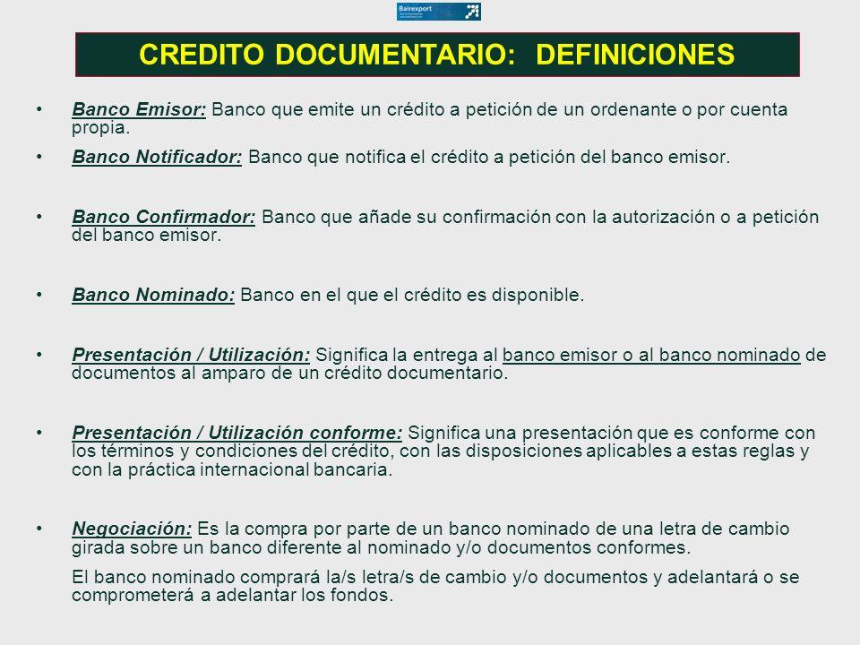CREDITO DOCUMENTARIO: DEFINICIONES Banco Emisor: Banco que emite un crédito a petición de un ordenante o por cuenta propia. Banco Notificador: Banco q