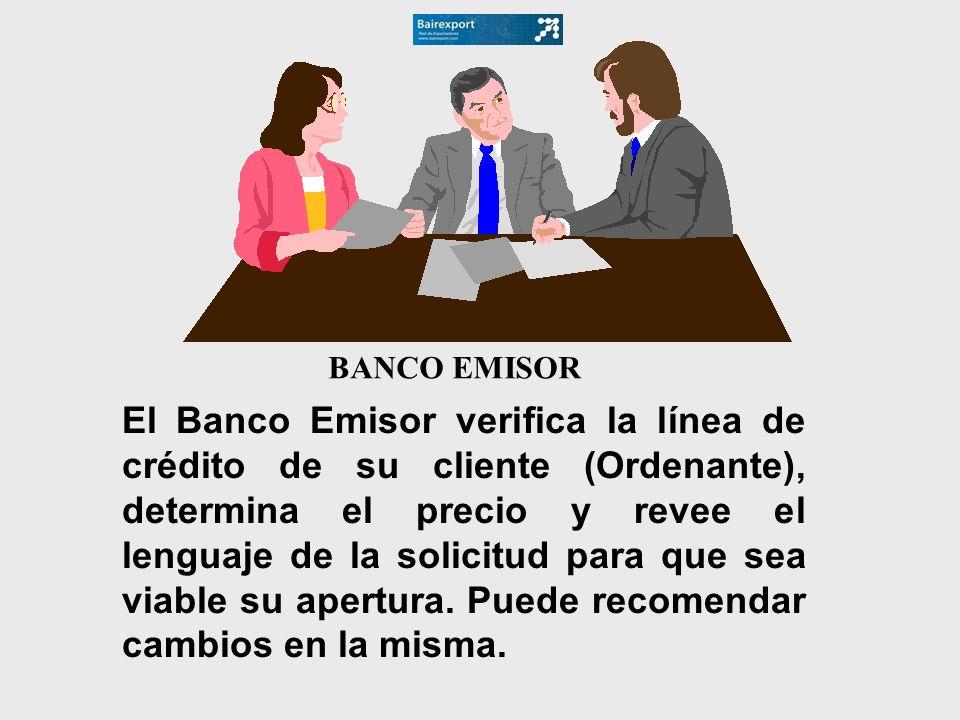 BANCO EMISOR El Banco Emisor verifica la línea de crédito de su cliente (Ordenante), determina el precio y revee el lenguaje de la solicitud para que