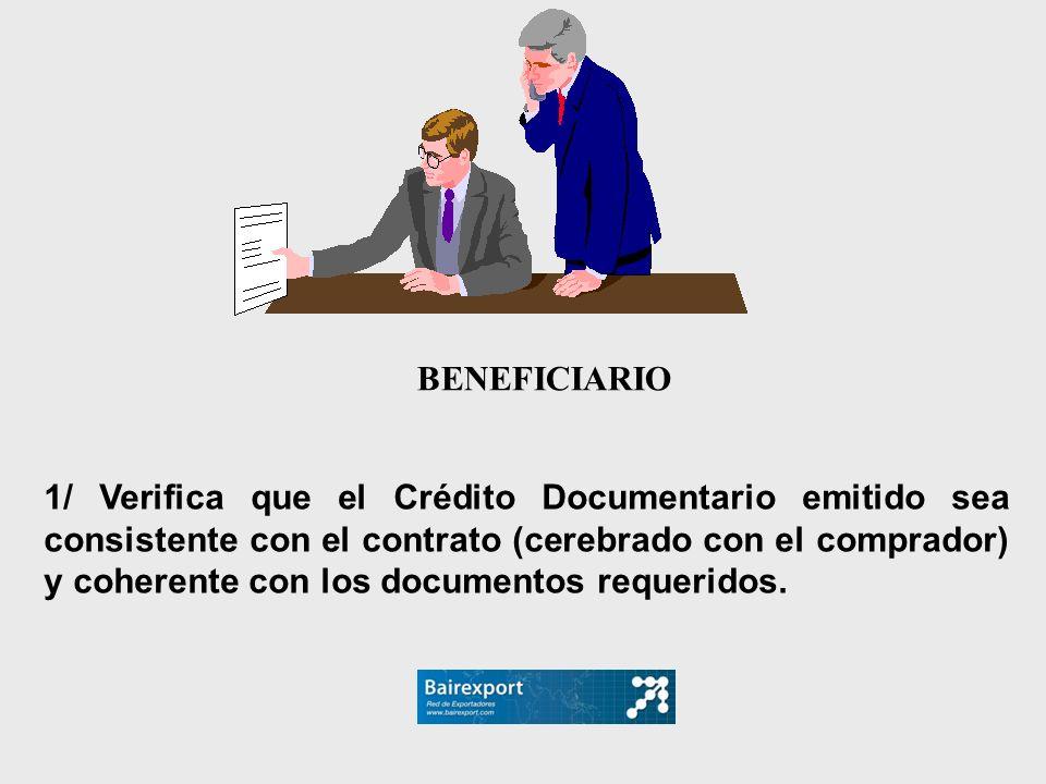 BENEFICIARIO 1/ Verifica que el Crédito Documentario emitido sea consistente con el contrato (cerebrado con el comprador) y coherente con los document
