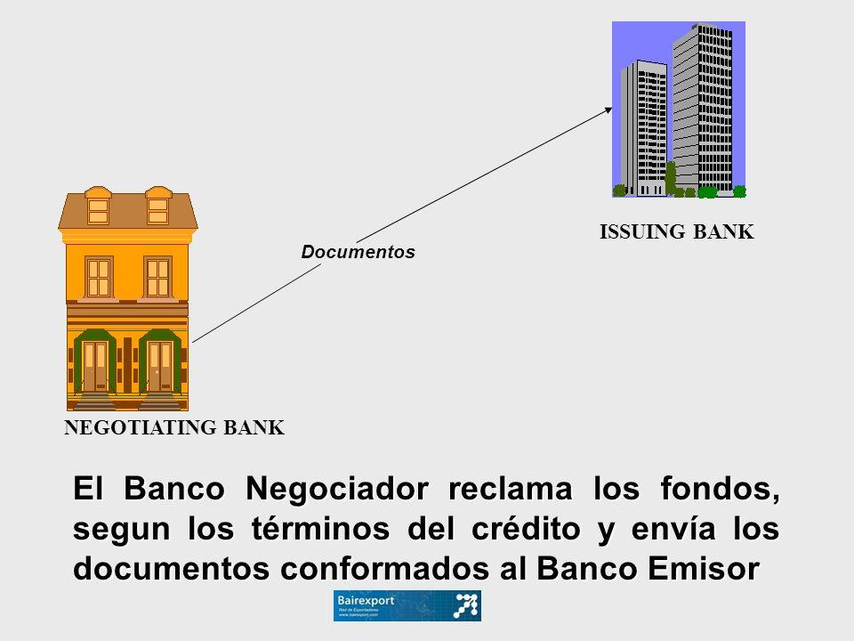 El Banco Negociador reclama los fondos, segun los términos del crédito y envía los documentos conformados al Banco Emisor Documentos NEGOTIATING BANK