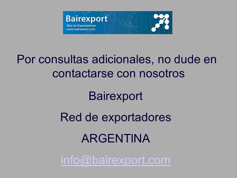 Por consultas adicionales, no dude en contactarse con nosotros Bairexport Red de exportadores ARGENTINA info@bairexport.com
