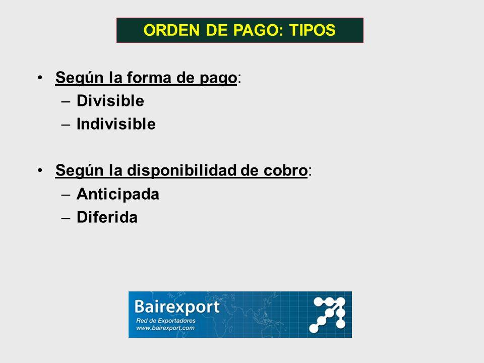 Según la forma de pago: –Divisible –Indivisible Según la disponibilidad de cobro: –Anticipada –Diferida ORDEN DE PAGO: TIPOS
