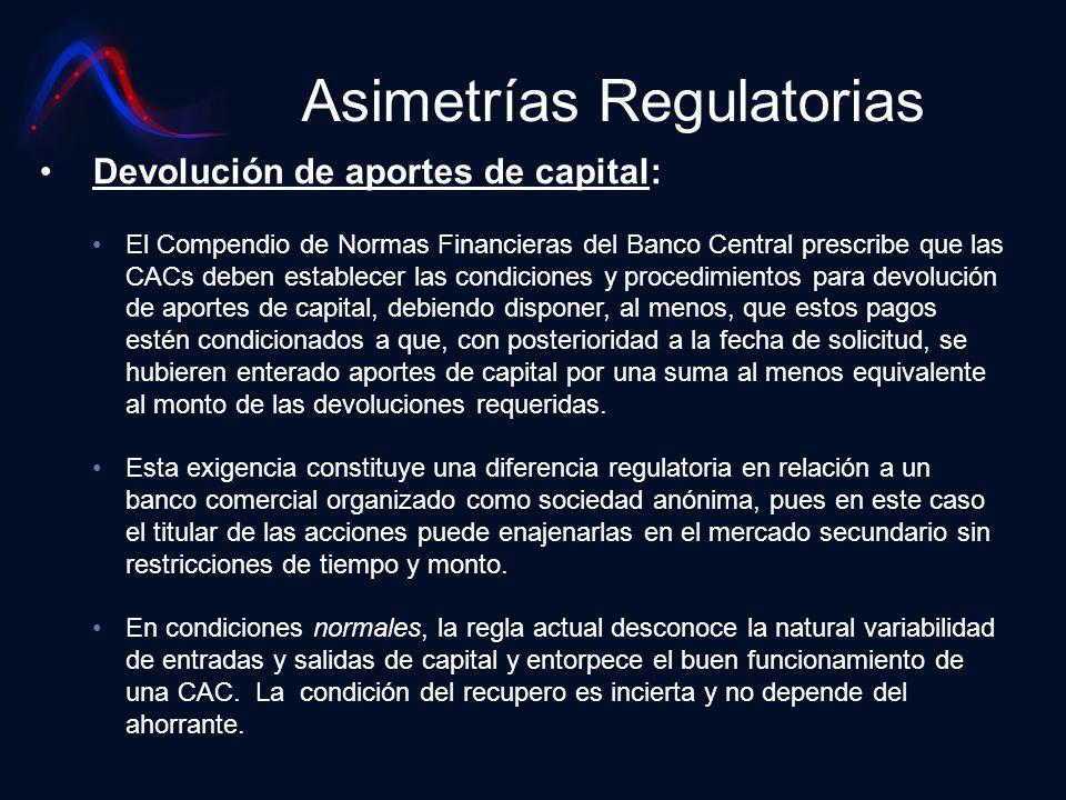 Asimetrías Regulatorias Devolución de aportes de capital: El Compendio de Normas Financieras del Banco Central prescribe que las CACs deben establecer