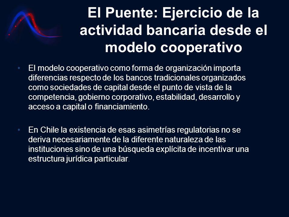 El Puente: Ejercicio de la actividad bancaria desde el modelo cooperativo El modelo cooperativo como forma de organización importa diferencias respect