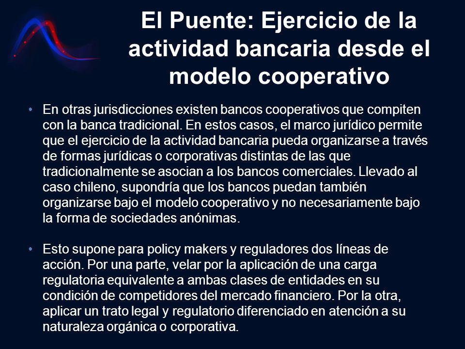 El Puente: Ejercicio de la actividad bancaria desde el modelo cooperativo En otras jurisdicciones existen bancos cooperativos que compiten con la banc