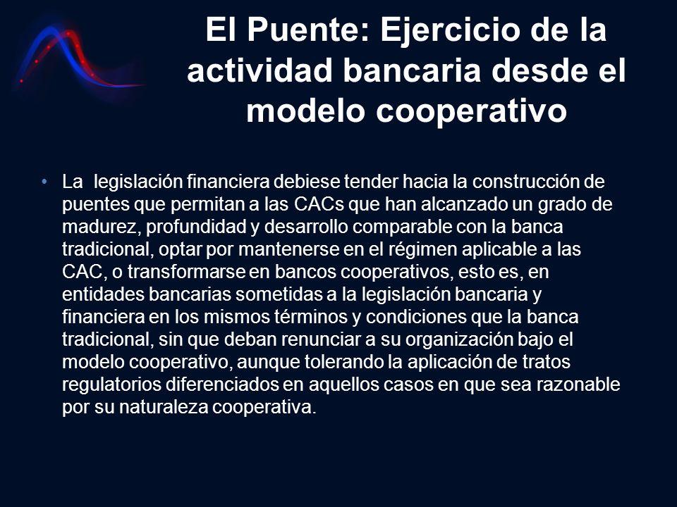 El Puente: Ejercicio de la actividad bancaria desde el modelo cooperativo La legislación financiera debiese tender hacia la construcción de puentes qu