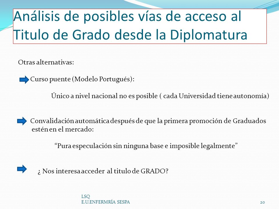 Análisis de posibles vías de acceso al Titulo de Grado desde la Diplomatura LSQ E.U.ENFERMRÍA SESPA20 Otras alternativas: Curso puente (Modelo Portugu