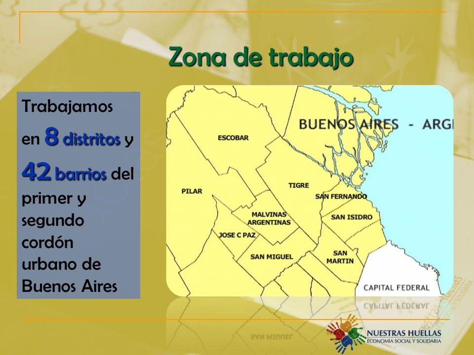 Zona de trabajo 8 distritos 42 barrios Trabajamos en 8 distritos y 42 barrios del primer y segundo cordón urbano de Buenos Aires