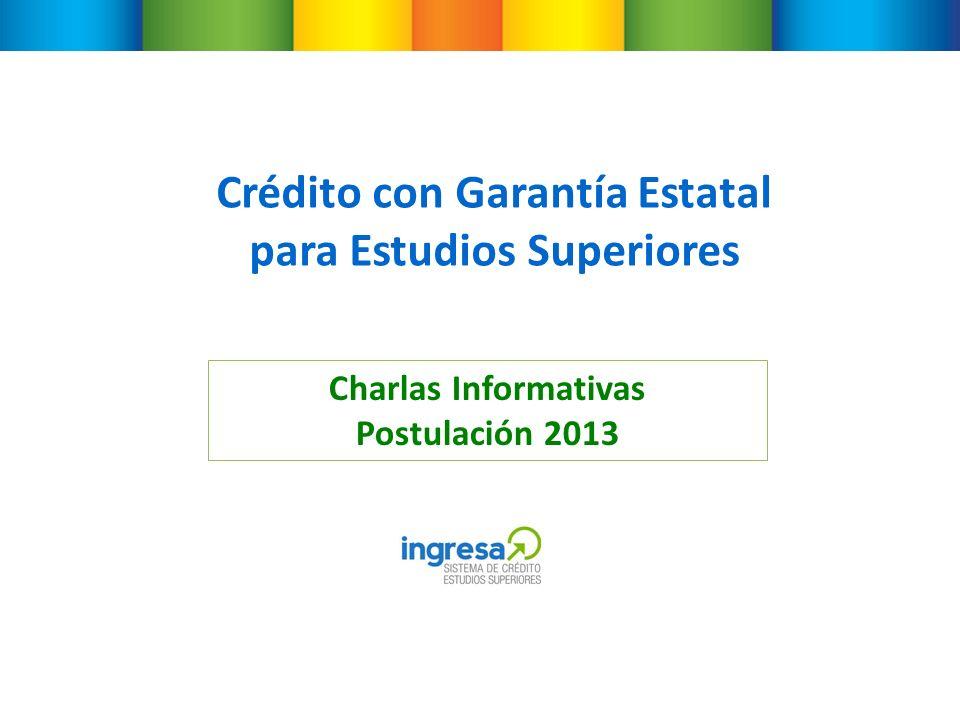 Crédito con Garantía Estatal para Estudios Superiores Charlas Informativas Postulación 2013