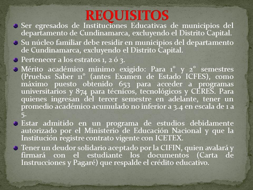 Ser egresados de Instituciones Educativas de municipios del departamento de Cundinamarca, excluyendo el Distrito Capital. Su núcleo familiar debe resi
