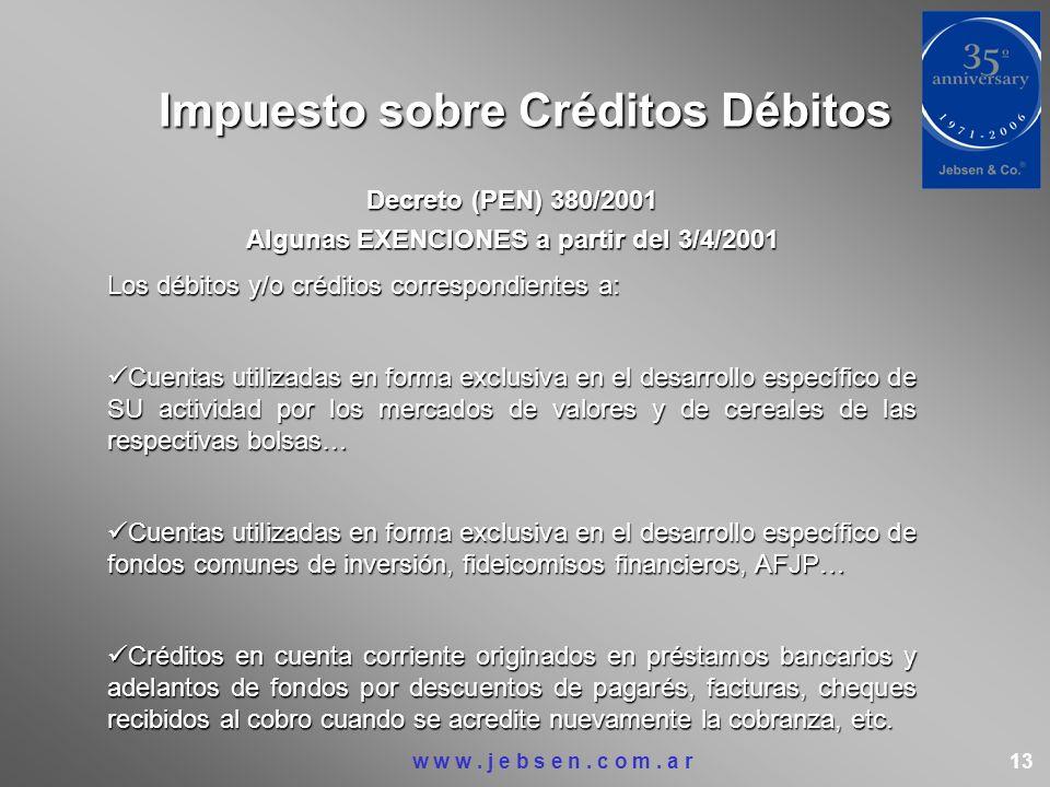 Impuesto sobre Créditos Débitos Decreto (PEN) 380/2001 Algunas EXENCIONES a partir del 3/4/2001 Los débitos y/o créditos correspondientes a: Cuentas u