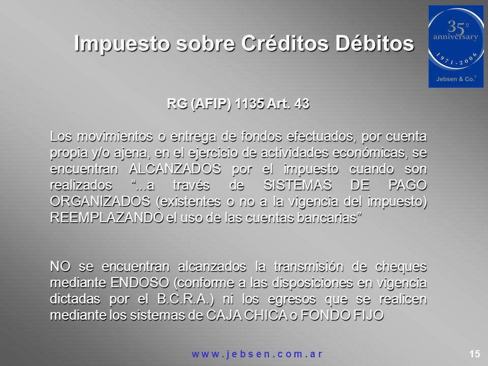 Impuesto sobre Créditos Débitos RG (AFIP) 1135 Art. 43 Los movimientos o entrega de fondos efectuados, por cuenta propia y/o ajena, en el ejercicio de