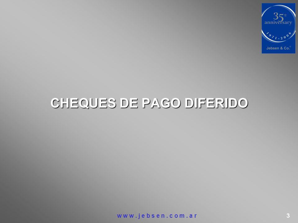 CHEQUES DE PAGO DIFERIDO w w w. j e b s e n. c o m. a r 3