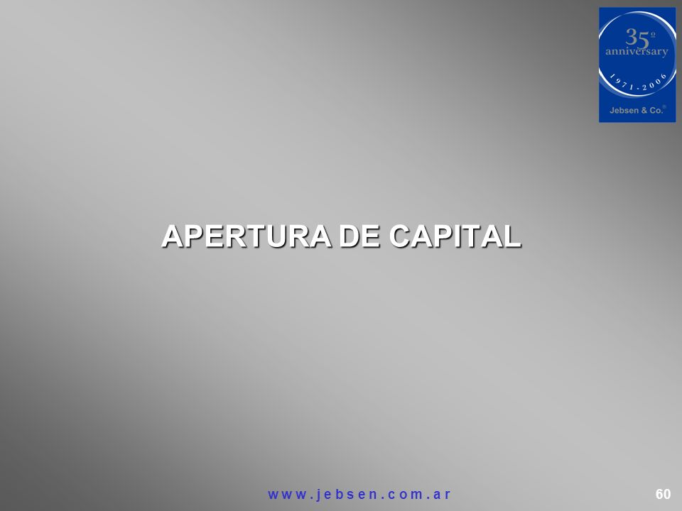 APERTURA DE CAPITAL w w w. j e b s e n. c o m. a r 60