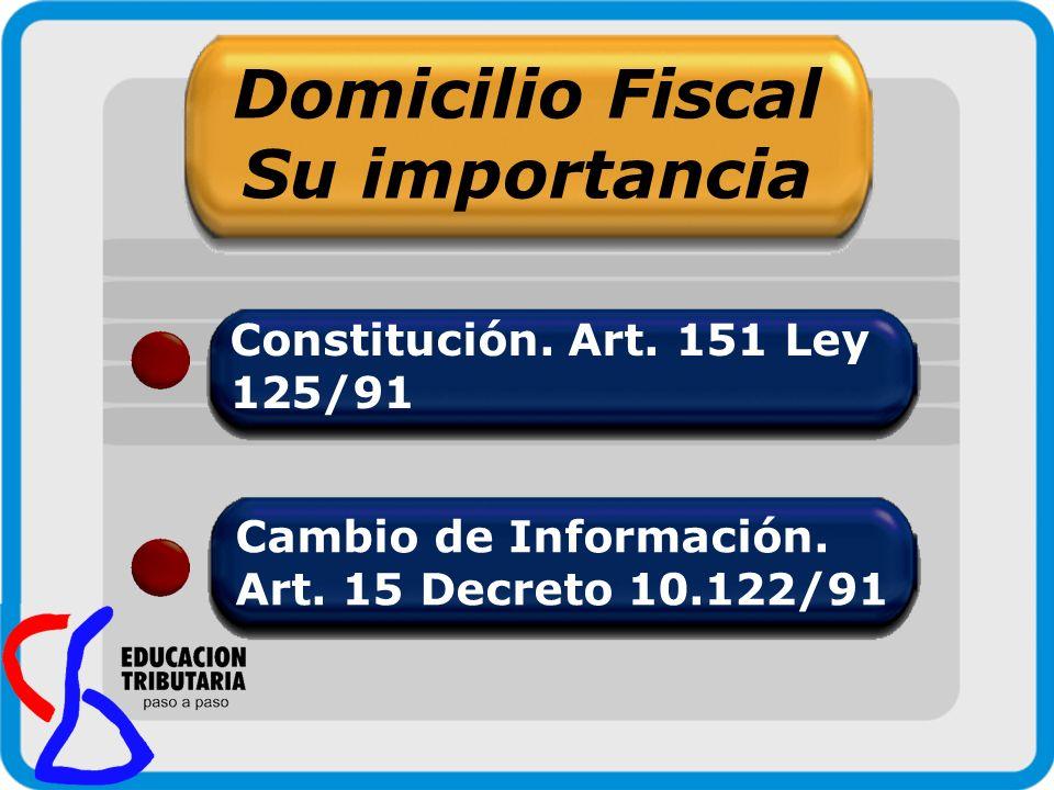 Constitución. Art. 151 Ley 125/91 Domicilio Fiscal Su importancia Cambio de Información. Art. 15 Decreto 10.122/91