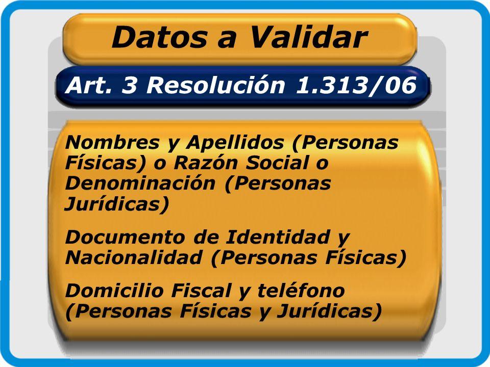 Datos a Validar Art. 3 Resolución 1.313/06 Nombres y Apellidos (Personas Físicas) o Razón Social o Denominación (Personas Jurídicas) Documento de Iden