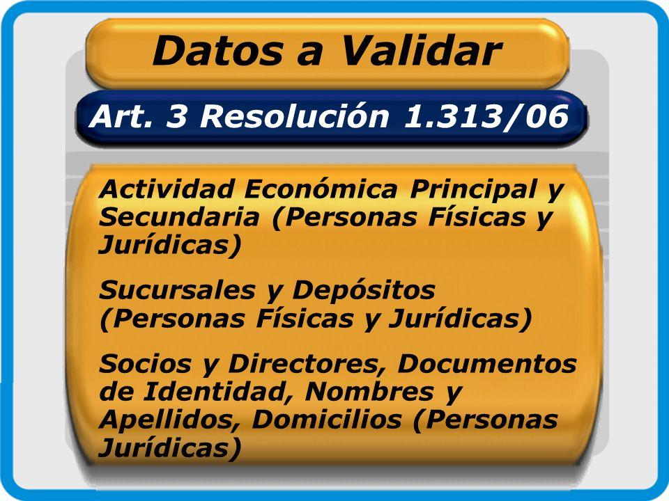Datos a Validar Art. 3 Resolución 1.313/06 Actividad Económica Principal y Secundaria (Personas Físicas y Jurídicas) Sucursales y Depósitos (Personas