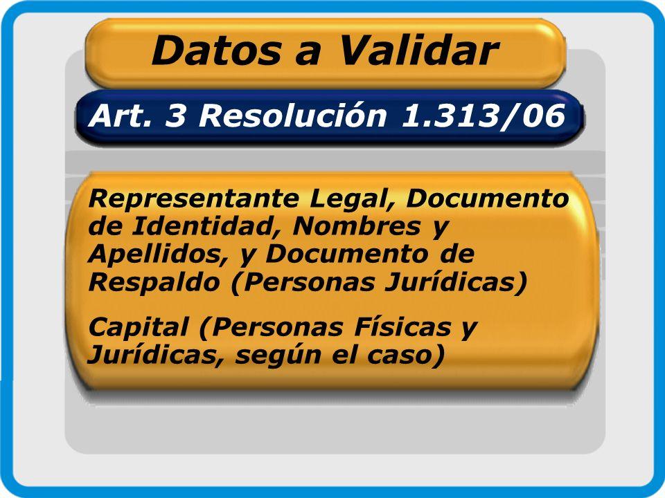 Datos a Validar Art. 3 Resolución 1.313/06 Representante Legal, Documento de Identidad, Nombres y Apellidos, y Documento de Respaldo (Personas Jurídic